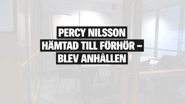 Percy Nilsson hämtad till förhör - blev anhållen
