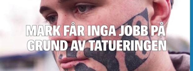 """Mark är besviken: """"Jag får inga jobb på grund av min tatuering i ansiktet"""""""